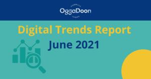 June 2021 Digital Trends Report OggaDoon